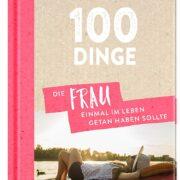 100 Dinge, die eine FRAU einmal im Leben getan haben sollte