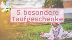 5 individuelle und besondere Taufgeschenke! 1