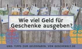 Wie viel Geld soll man für Geschenke ausgeben? Ein Ratgeber